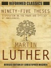 Reformed Classics Ninety-Five Thesis on the Power and Efficacy of Indulgences - Martin Luther, Christopher Holdren