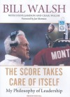 The Score Takes Care of Itself: My Philosophy of Leadership - Bill Walsh, Steve Jamison, Craig Walsh, Dick Hill