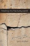 Healing My Fractured Spirit - Lynn Miller