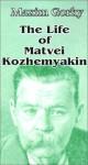 The Life of Matvei Kozhemyakin - Maxim Gorky