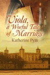 Viola, a Woeful Tale of Marriage - Katherine Pym