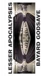 Lesser Apocalypses - Bayard Godsave