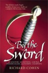 By the Sword: Gladiators, Musketeers, Samurai Warriors, Swashbucklers and Olympians - Richard Cohen