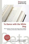 To Dance with the White Dog - Lambert M. Surhone, VDM Publishing, Susan F. Marseken