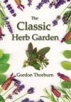 The Classic Herb Garden - Gordon Thorburn