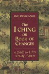 The I Ching or Book of Changes: A Guide to Life's Turning Points - Brian Browne Walker
