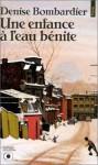 Une enfance à l'eau bénite - Denise Bombardier