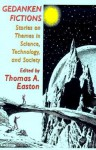 Gedanken Fictions: Stories On Themes In Science, Technology, And Society - Thomas A. Easton