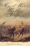 Civil War Weather in Virginia - Robert K. Krick