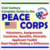 21st Century Complete Guide To The Peace Corps: Volunteers, Assignments, Countries, Benefits, Diversity, Applicant Toolkit - The United States Government