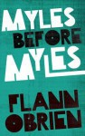 Myles Before Myles - Flann O'Brien, John Wyse Jackson