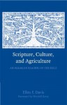 Scripture, Culture, and Agriculture: An Agrarian Reading of the Bible - Ellen F. Davis
