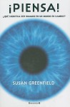 Piensa: Que Significa Ser Humano en un Mundo en Cambio - Susan A. Greenfield, Rafael Marín Trechera