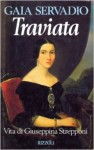 The Real Traviata: Biography of Giuseppina Strepponi, Wife of Giuseppe Verdi - Gaia Servadio