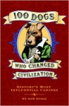 100 Dogs Who Changed Civilization - Sam Stall