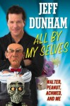 All by My Selves: Walter, Peanut, Achmed, and Me - Jeff Dunham