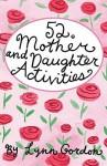 52 Series: Activities for Mothers and Daughter Activities - Lynn Gordon, Karen Johnson