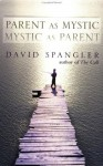 Parent as Mystic, Mystic as Parent - David Spangler