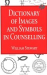 Dictionary of Images and Symbols in Counselling Set - William Stewart