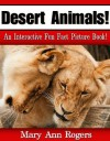 Desert Animals: An Interactive Fun Fact Picture Book! (Amazing Animal Facts Series) - Mary Ann Rogers