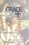 His Grace is Greater: A Treasury of Classic Songs by Greg Nelson [With Children's Choral Music CD] - Greg Nelson, David Hamilton, Camp Kirkland