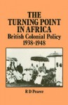 The Turning Point in Africa: British Colonial Policy 1938-48 - Robert D. Pearce