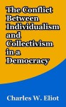 The Conflict Between Individualism and Collectivism in a Democracy - Charles William Eliot