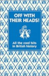 Off with their Heads!: All the Cool Bits in British History - Martin Oliver, Andrew Pinder
