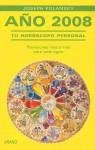 Ano 2008: Tu Horoscopo Personal: Previsiones Mes A Mes Para Cada Signo - Joseph Polansky