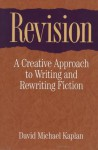 Revision: A Creative Approach to Writing and Rewriting Fiction - David Michael Kaplan