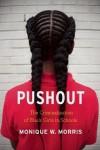 Monique W. Morris: Pushout : The Criminalization of Black Girls in Schools (Hardcover); 2016 Edition - Monique W. Morris