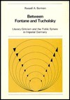 Between Fontane and Tucholsky: Literary Criticism and the Public Sphere in Imperial Germany - Russell A. Berman