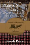 Plain & Simple Traditions: Amish & Mennonite Holidays - Sarah Price