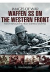 Waffen SS on the Western Front: Rare Photographs from Wartime Archives (Images of War) - Ian Baxter