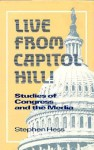 Live from Capitol Hill!: Studies of Congress and the Media - Stephen Hess