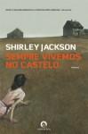 Sempre Vivemos no Castelo - Shirley Jackson, Maria João Freire de Andrade