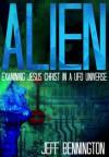 ALIEN: Examining Jesus Christ in a UFO Universe - Jeff Bennington