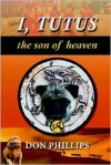 I, Tutus: Book One: The Son of Heaven - Don Phillips