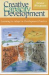 Creative Capacity Development: Learning To Adapt In Development Practice - Jenny Pearson