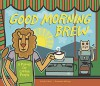 Good Morning Brew: A Parody for Coffee People - Karla Oceanak, Allie Ogg