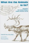 What Are the Animals to Us?: Approaches from Science, Religion, Folklore, Literature, and Art - Dave Aftandilian