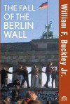 The Fall of the Berlin Wall - William F. Buckley Jr., Henry Kissinger