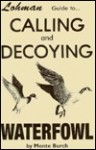 Guide to Calling and Decoying Waterfowl - Monte Burch