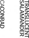 Translucent Salamander - C.A. Conrad