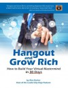 Hangout and Grow Rich : How to Build a Virtual Mastermind in 30 Days - Alex Barker