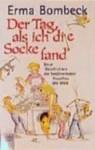Der Tag, Als Ich Die Socke Fand. Neue Geschichten Der Berühmtesten Hausfrau Der Welt - Erma Bombeck