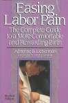 Easing Labor Pain: The Complete Guide to a More Comfortable and Rewarding Birth - Adrienne B. Lieberman, Dan Rosenberg, Penny Simkin