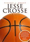 Jesse Crosse: a novel - Michael J. Moran