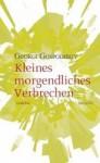Kleines Morgendliches Verbrechen: Gedichte - Георги Господинов, Georgi Gospodinov, Alexander Sitzmann, Valeria Jäger, Uwe Kolbe