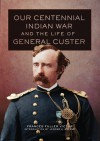 Our Centennial Indian War and the Life of General Custer - Frances Fuller Victor, Jerome A. Greene